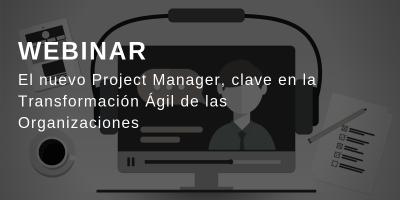El nuevo Project Manager, clave en la Transformación Ágil de las Organizaciones